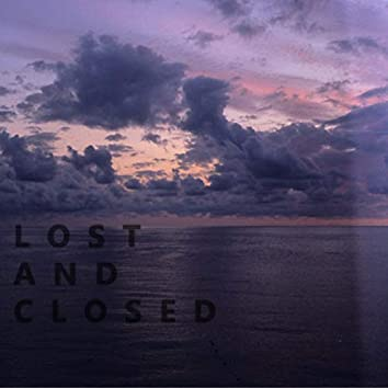Lost and Closed