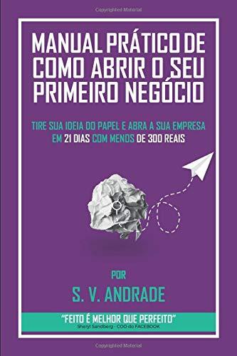 MANUAL PRÁTICO DE COMO ABRIR O SEU PRIMEIRO NEGÓCIO: TIRE SUA IDEIA...