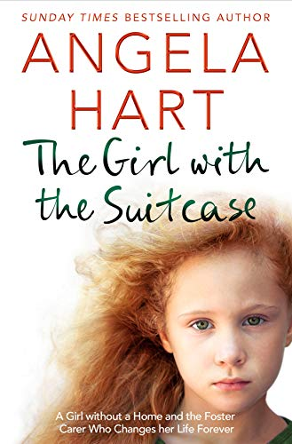 The Girl with the Suitcase: A Girl Without a Home and the Foster Carer Who Changes her Life Forever (Angela Hart Book 7)