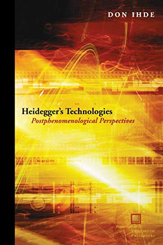 Heidegger's Technologies: Postphenomenological Perspectives (Perspectives in Continental Philosophy)