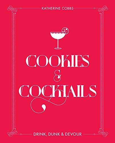 Cookies & Cocktails: Drink, Dunk...