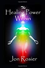 The Healing Power Within: A powerful guide to self-healing, with guided mediation exercises, energizing meditation techniques, chakra healing and spirit lifting self-love meditations.