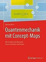 Quantenmechanik mit Concept-Maps: Mit Struktur und Uebersicht besser verstehen und lernen