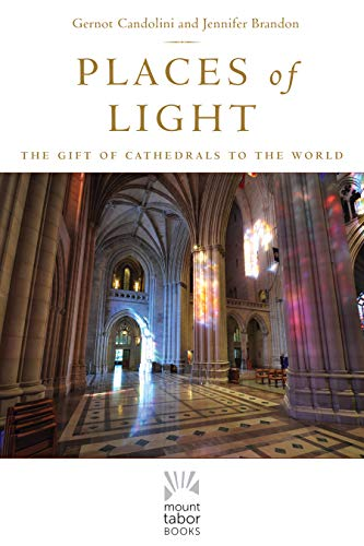 Places of Light: The Gift of Cathedrals to the World (Mount Tabor Books) (Volume 1)