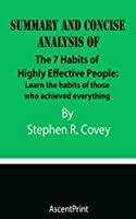 SUMMARY AND CONCISE ANALYSIS OF The 7 Habits of Highly Effective People: Learn the habits of those who achieved everything By Stephen R. Covey