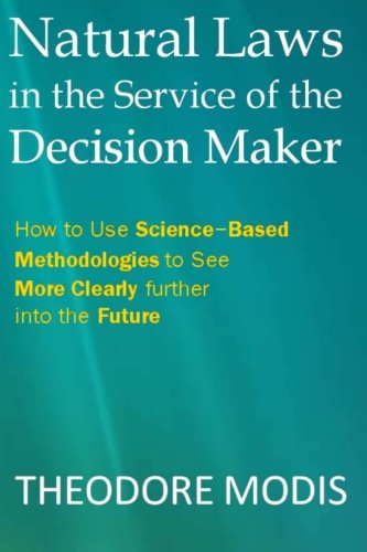 Compare Textbook Prices for Natural Laws in the Service of the Decision Maker: How to Use Science-Based Methodologies to See More Clearly further into the Future  ISBN 9782970021681 by Modis, Dr. Theodore