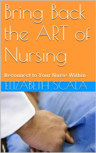 Bring Back the ART of Nursing: Reconnect to Your Nurse Within