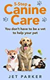 5-Step Canine Care: You Don't Have to be a Vet to Help Your Pet