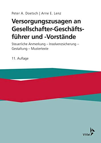 Versorgungszusagen an Gesellschafter-Geschäftsführer und -Vorstände: Steuerliche Anerkennung - Insolvenzsicherung - Gestaltung - Mustertexte