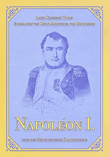 Napoléon I.: Nach den Memoiren seines Kammerdieners Constant (Napoléon-Reihe, Band 1)