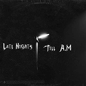 Late Nights Till A.M