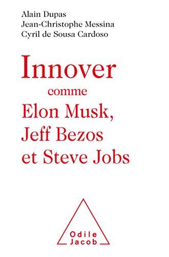 Innover comme Elon Musk, Jeff Bezos et Steve Jobs (OJ.DOCUMENT) (French Edition)