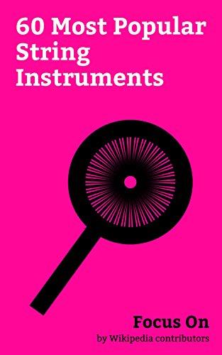 Focus On: 60 Most Popular String Instruments: Guitar, Bass Guitar, Double Bass,...