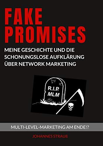 Fake Promises: Meine Geschichte und die schonungslose Aufklärung über Network Marketing