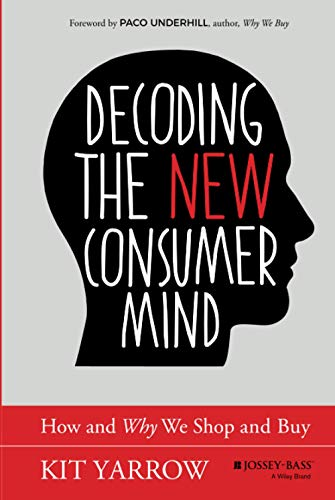 Compare Textbook Prices for Decoding the New Consumer Mind: How and Why We Shop and Buy 1 Edition ISBN 0884882770769 by Yarrow