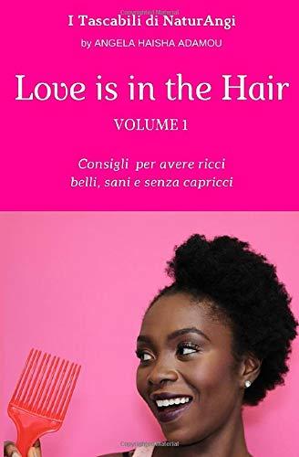 Love is in the Hair - Vol. 1: Consigli per avere ricci belli, sani e senza capricci
