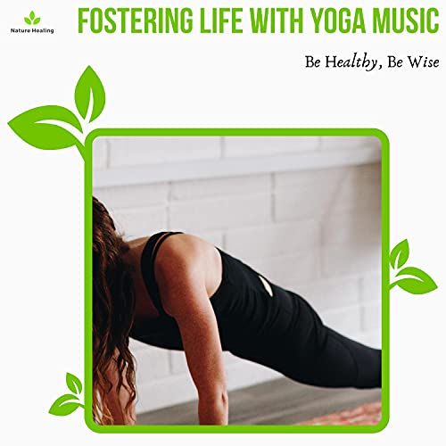 Fostering Life With Yoga Music - Be Healthy, Be Wise