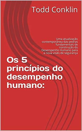 Os 5 princípios do desempenho humano:: Uma atualização contemporânea das pedras fundamentais de construção do Desempenho Humano para a nova visão de segurança