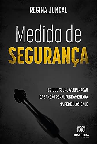 Medida de Segurança: Estudo sobre a superação da sanção penal fundamentada na periculosidade