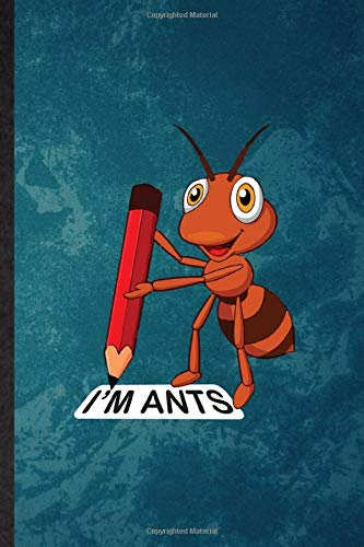 I'm Ants: Lined Notebook For Army Ant Fire Ant. Novelty Ruled Journal For Insect Ecologist Biologist. Unique Student Teacher Blank Composition Planner Great For Home School Office Writing