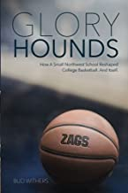 Glory Hounds: How a Small Northwest School Reshaped College Basketball. And Itself.