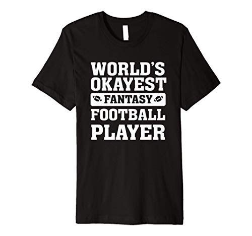 World's Okayest Fantasy Football Player Funny Quote Humor Premium T-Shirt