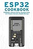ESP32 COOKBOOK: ESP8266, Arduino Coding, Example Code, IoT Project, Sensors, Esp32 Startup
