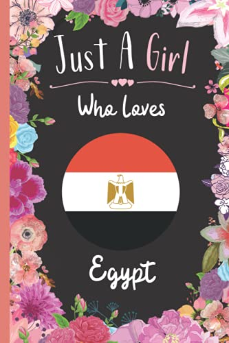 Just A Girl Who Loves Egypt: Wide Ruled Notebook Gift For Egypt Travelers / Citizens - Perfect Notebook Gift For Girls- 6 x 9 Inches - 120 Pages -Egypt Traveling Notebook