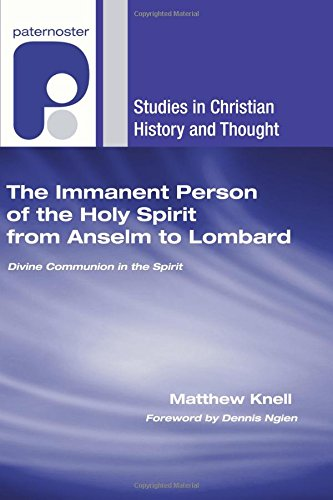The Immanent Person of the Holy Spirit from Anselm to Lombard: Divine Communion in the Spirit (Studies in Christian History and Thought)