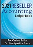 2021 Reseller Accounting Ledger book For online seller on multiple platforms: Functional accounting system for online seller on multiple platforms (Ebay, YouTube...)219 pages, (8.5 x 11) Inch