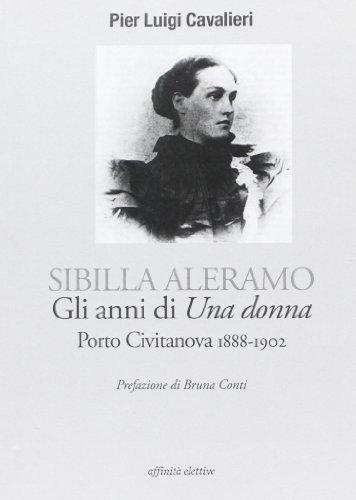 Sibilla Aleramo. Gli anni di «una donna». Porto Civitanova 1888-1902