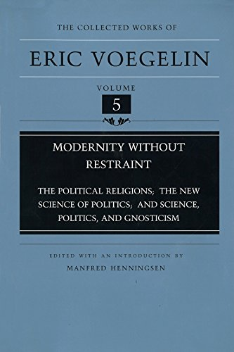 Modernity Without Restraint (Cw5): Political Religions; The New Science of Politics; And Science, Politics and Gnosticism: 05