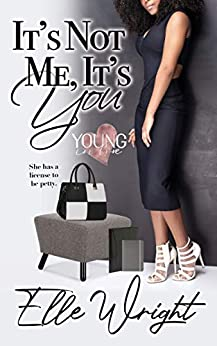 It's Not Me, It's You (Young In Love Book 1) by [Elle Wright]