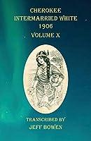 Cherokee Intermarried White 1906 Volume X
