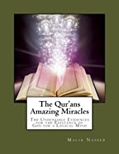 The Qur'ans Amazing Miracles: Undeniable Evidence for the Existence of God for a Logical Mind