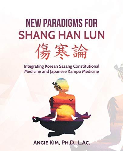New Paradigms for Shang Han Lun
