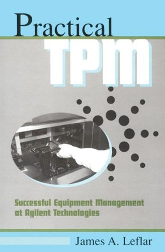 Practical TPM: Successful Equipment Management at Agilent Technologies