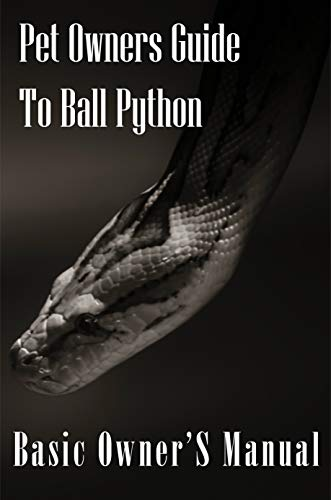 Pet Owners Guide To Ball Python Basic Owner's Manual: Reptile Care Books, Pet Food & Nutrition, Guidelines For Pet Owners (English Edition)
