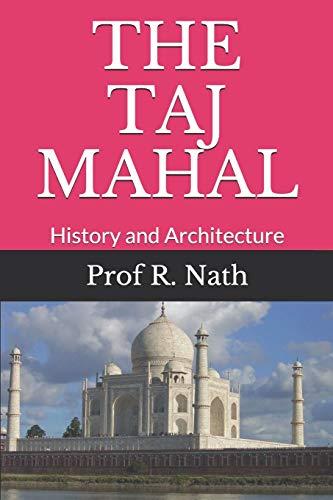 THE TAJ MAHAL: History and Architecture