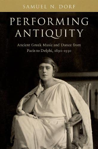 Performing Antiquity: Ancient Greek Music and Dance from Paris to Delphi, 1890-1930