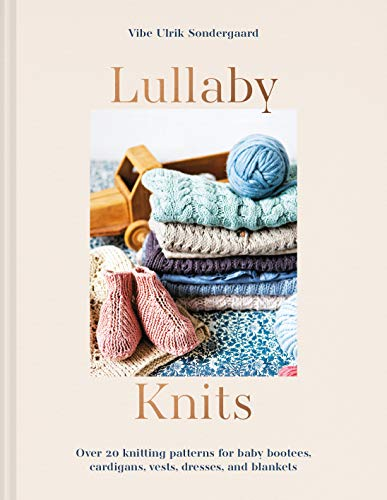 Lullaby Knits: Over 20 knitting patterns for baby booties, cardigans,...