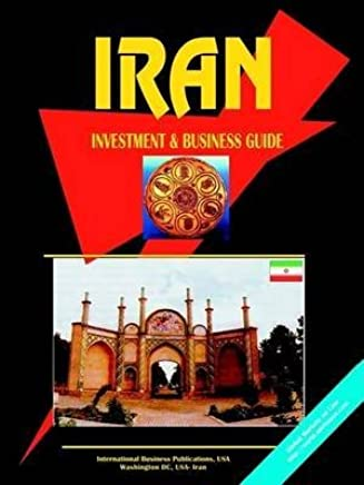 [Iran Investment & Business Guide] (By: Usa Ibp) [published: January, 2005]