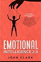 Emotional Intelligence 2.0: Stop Being Manipulated by Others: Learn the Secrets of Dark Psychology. Improve Your Social Skills, Emotional Agility and Discover Why it Can Matter More Than IQ. (EQ 2.0)