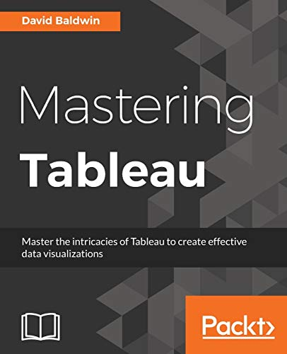 Mastering Tableau: Smart Business Intelligence techniques to get maximum insights from your data