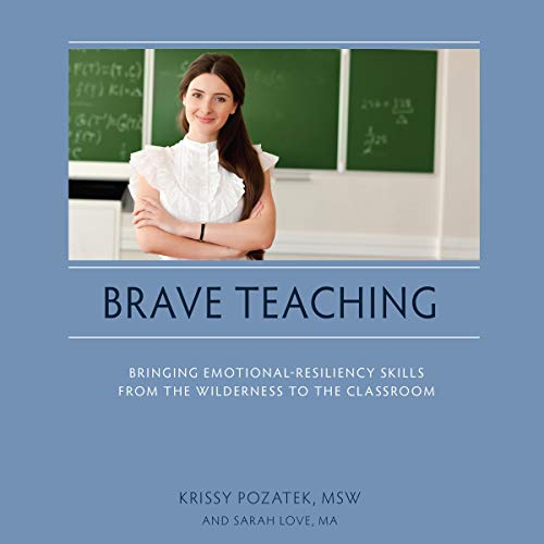 Brave Teaching: Bringing Emotional-Resiliency Skills from the Wilderness to the Classroom audiobook cover art