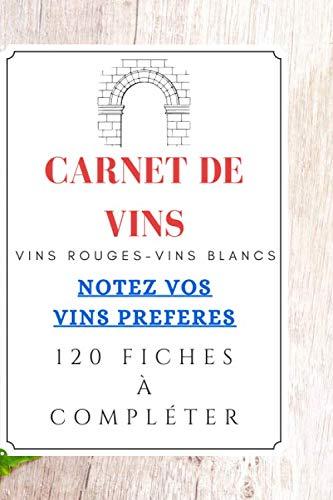 CARNET DE VINS: Carnet de vin pour sommeliers amateurs et professionnels| avec fiches descriptives et fiches memos à l'intérieur pour noter vos envies|120 Pages|15.24 x 22.86 cm
