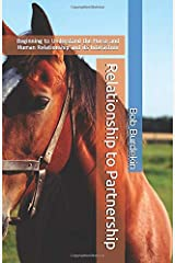 Relationship to Partnership: Beginning to Understand the Horse and Human Relationship and its Interaction Paperback