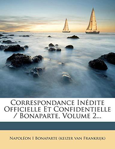 Correspondance Inedite Officielle Et Confidentielle / Bonaparte, Volume 2...