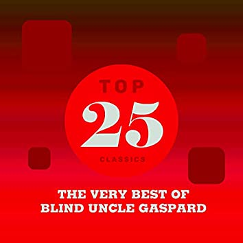 Top 25 Classics - The Very Best of Blind Uncle Gaspard