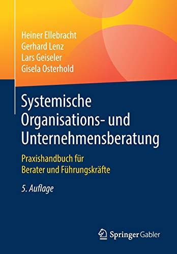 Systemische Organisations- und Unternehmensberatung: Praxishandbuch für Berater und Führungskräfte